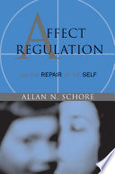 Affect Regulation and the Repair of the Self  Norton Series on Interpersonal Neurobiology