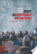 Grupy rekonstrukcji historycznej. Edukacja i konsumowanie przeszłości