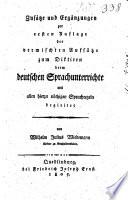 Zusätze und Ergänzungen zur ersten Auflage der vermischten Aufsätze zum Diktieren beim deutschen Sprachunterrichte mit allen hierzu nöthigen Sprachregeln begleitet
