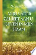 Mijn Vader Zal Het Aan U Geven In Mijn Naam My Father Will Give To You In My Name Dutch Edition