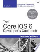 The Core Ios 6 Developer S Cookbook