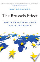Brussels effect : how the European Union rules the world document cover