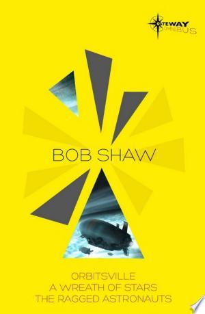 Bob Shaw SF Gateway Omnibus: Orbitsville, The Ragged Astronauts, A Wreath of Stars - ISBN:9781473201774
