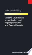 Ethische Grundlagen in der Kinder- und Jugendpsychiatrie und Psychotherapie
