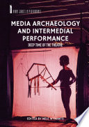 Media Archaeology And Intermedial Performance : as an age-old art form, theatre has...