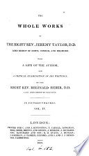 The whole works of     Jeremy Taylor  with a life of the author and a critical examination of his writings by R  Heber