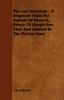 The Last American   A Fragment from the Journal of Khan Li  Prince of Dimph Yoo Chur and Admiral in the Persian Navy