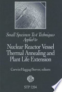 Small Specimen Test Techniques Applied to Nuclear Reactor Vessel Thermal Annealing and Plant Life Extension