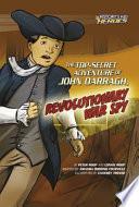 The Top Secret Adventure of John Darragh  Revolutionary War Spy