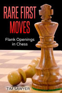 Rare First Moves : with 1.c4, 1.nf3, 1.b4, 1.b3, 1.g4, 1.g3 and...