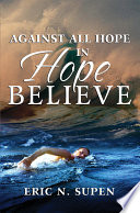 Against All Hope - In Hope Believe : adversities and challenges life, there is a dependable...