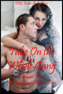 Take On the Whole Gang Volume Two  Five Gangbang Erotica Stories