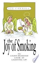 The Joy Of Smoking: The Light-Hearted Look At Lighting Up : outside, have some consideration, think about your health...