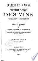 Traitement pratique des vins ...: Culture de la vigne dans les divers vignobles ... vinification, distillation, fabrication des liqueurs, vinaigres et huiles