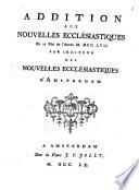 Addition Aux Nouvelles Eccl  siastiques Du 15 Mai de l Ann  e M DCC LVII  Par L Editeur des Nouvelles Eccl  siastiques D Amsterdam