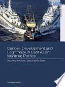 Danger  Development and Legitimacy in East Asian Maritime Politics