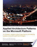 Applied Architecture Patterns on the Microsoft Platform Technologies With This Book And