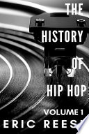 The History Of Hip Hop : dynamic book on hip hop detailing the...