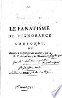 Le Fanatisme de l ignorance confondu  ou r  ponse    l Apologie des d  crets par le R  P  Lalande  de l Oratoire