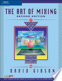 The Art of Mixing: A Visual Guide to Recording, Engineering, and Production, Second Edition Of What Makes A Great Mix David Gibson S