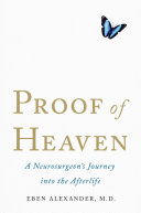 Proof of Heaven  A Neurosurgeon s Journey into the Afterlife