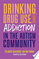 Drinking  Drug Use  and Addiction in the Autism Community