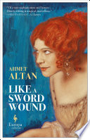Like A Sword Wound : one in the acclaimed ottoman quartet by...