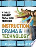 A Three Element Social Skill Program  Instruction  Drama   Technology
