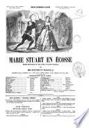 Marie Stuart en   cosse drame historique en cinq actes  et douze tableaux par Devicque et Crisafulli
