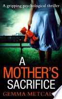 A Mother   s Sacrifice  A brand new psychological thriller from the bestselling author of Trust Me coming in 2018