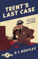 Trent   s Last Case  A Detective Story Club Classic Crime Novel  The Detective Club