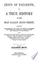 Jesus of Nazareth  Or  A True History of the Man Called Jesus Christ