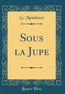 Sous la Jupe (Classic Reprint)