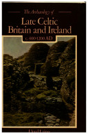 The Archaeology Of Late Celtic Britain And Ireland C 400 1200 Ad