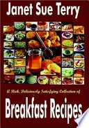 A Rich, Deliciously Satisfying Collection of Breakfast Recipes