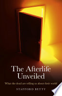 The Afterlife Unveiled : heaven as an unimaginable state...