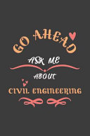 Go Ahead Ask Me About Civil Engineering