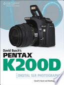 David Busch s Pentax K200D Guide to Digital SLR Photography