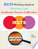 Ielts Writing Analyze   Structure and Academic Essays Collection