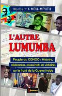 L'AUTRE LUMUMBA. Peuple du CONGO : Histoire, rŽsistances, assassinats et victoires sur le front de la Guerre froide