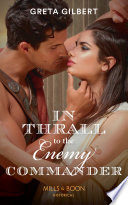 In Thrall To The Enemy Commander (Mills & Boon Historical) by Greta Gilbert