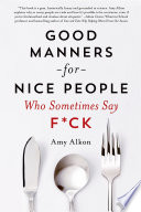 Good Manners for Nice People Who Sometimes Say F ck