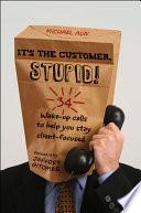 It s the Customer  Stupid