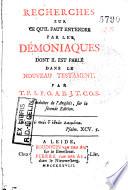Recherches sur ce qu'il faut entendre par les démoniaques dont il est parlé dans le Nouveau Testement ...