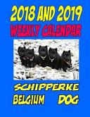 2018 And 2019 Weekly Calendar Schipperke Belgium Dog
