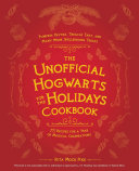 The Unofficial Hogwarts for the Holidays Cookbook Book