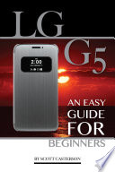 Lg G5  An Easy Guide for Beginners