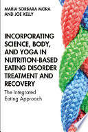 Incorporating Science  Body  and Yoga in Nutrition Based Eating Disorder Treatment and Recovery Book PDF