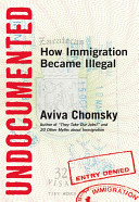 Undocumented   How Immigration Became Illegal  9780807001684