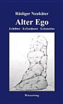 Alter Ego - Erlebtes . Erfundenes . Erinnertes